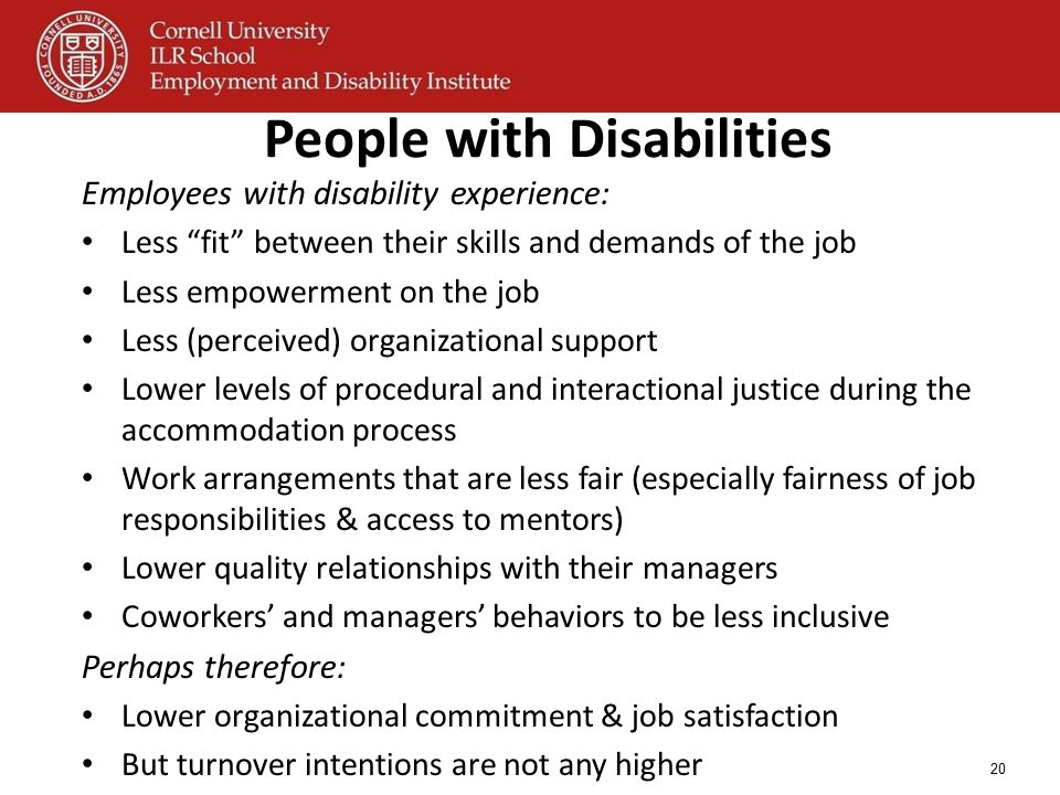 "People with Disabilities Employees with disability experience: Less ""fit"" between their skills and demands of the job Less empowerment on the job Less"