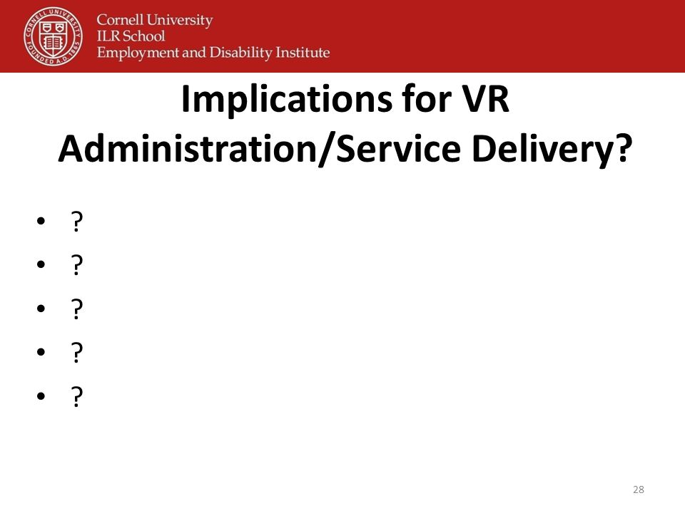 Implications for VR Administration/Service Delivery? ? 28