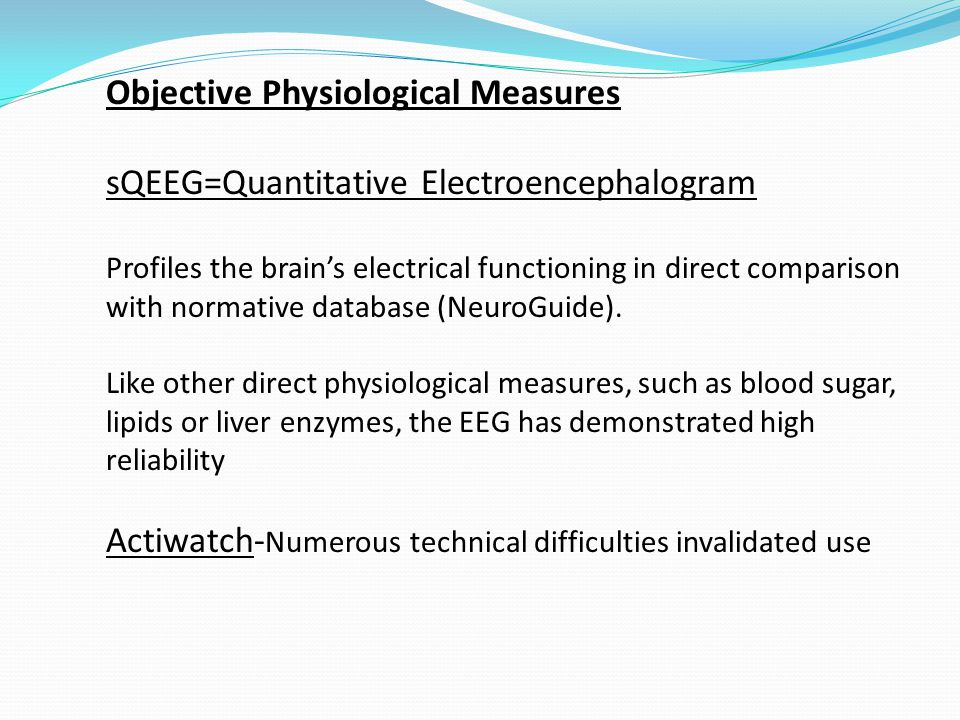 Objective Physiological Measures sQEEG=Quantitative Electroencephalogram Profiles the brain's electrical functioning in direct comparison with normative database (NeuroGuide).