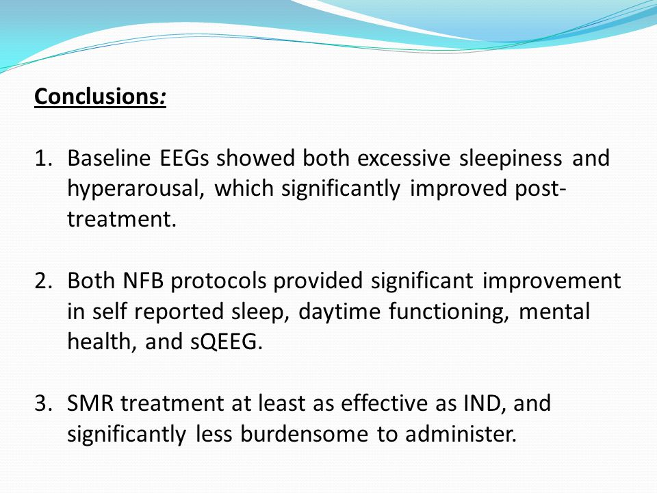 Conclusions: 1.Baseline EEGs showed both excessive sleepiness and hyperarousal, which significantly improved post- treatment.