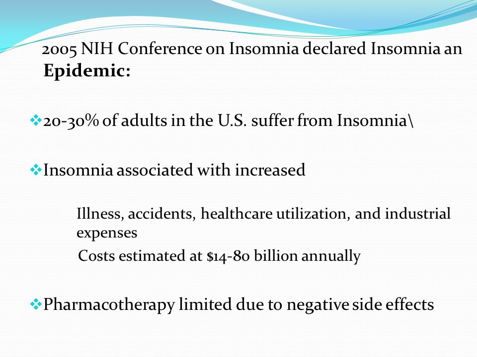 2005 NIH Conference on Insomnia declared Insomnia an Epidemic:  20-30% of adults in the U.S.