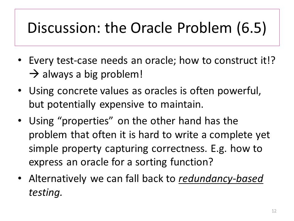 Discussion: the Oracle Problem (6.5) Every test-case needs an oracle; how to construct it!.