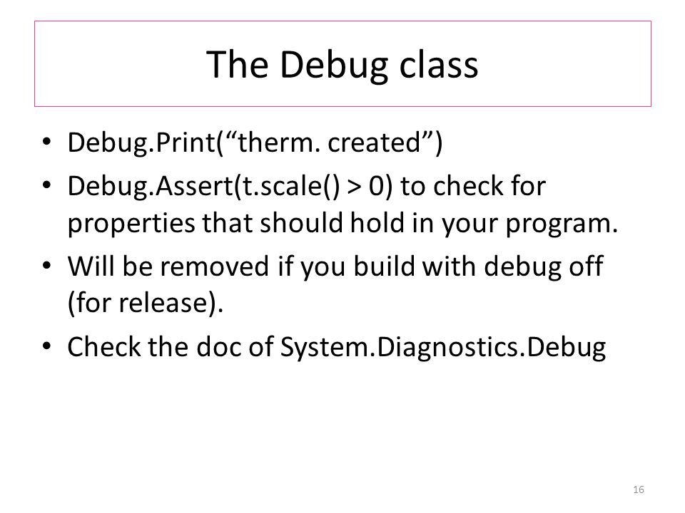 The Debug class Debug.Print( therm.