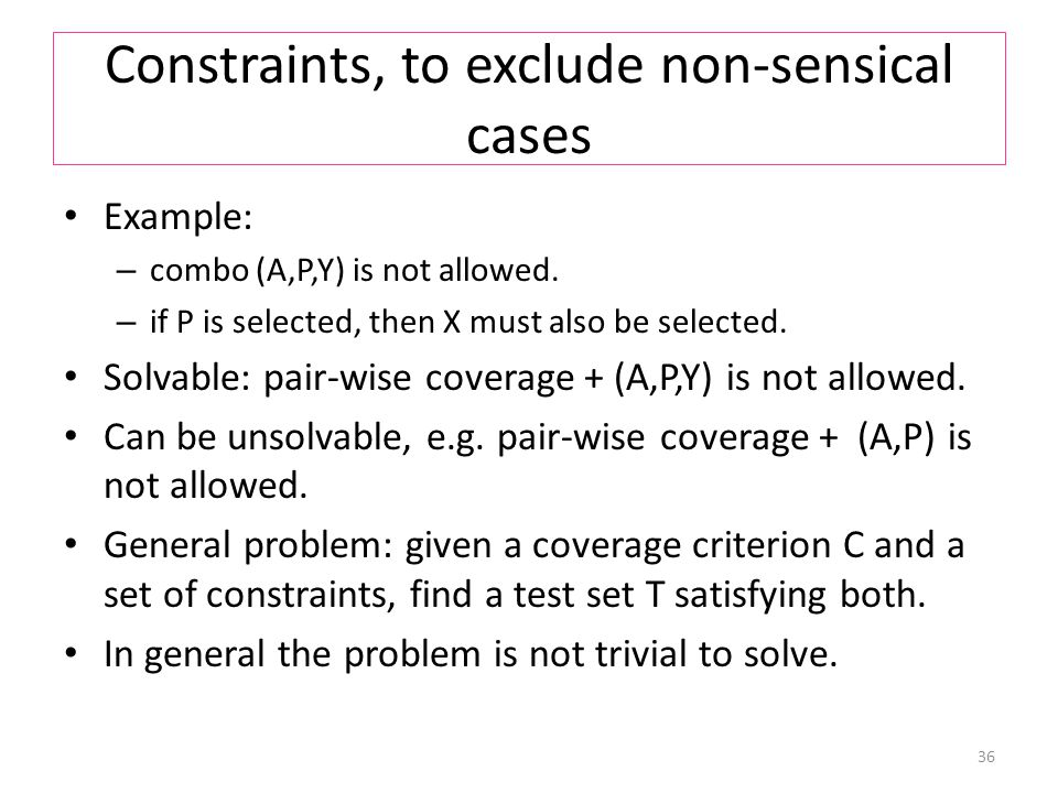 Constraints, to exclude non-sensical cases Example: – combo (A,P,Y) is not allowed.