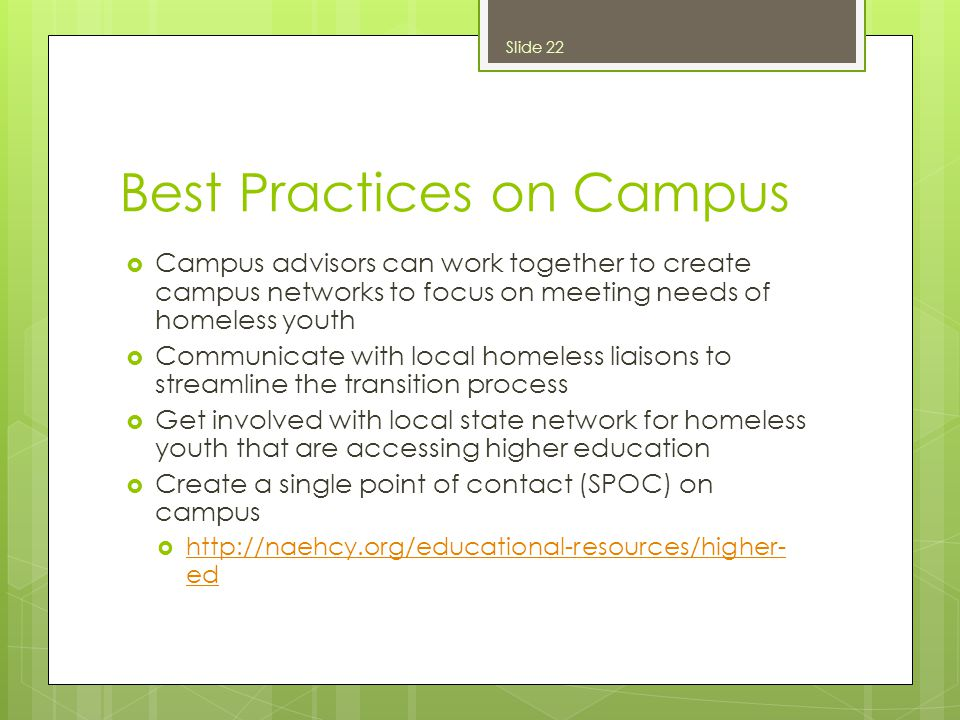 Best Practices on Campus  Campus advisors can work together to create campus networks to focus on meeting needs of homeless youth  Communicate with