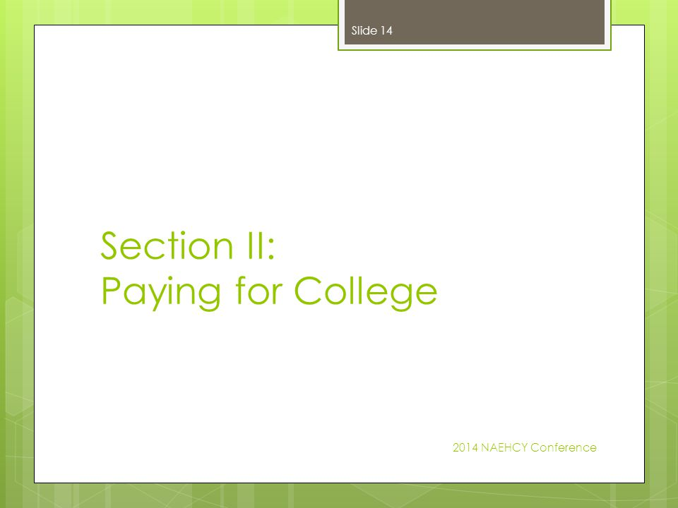 Section II: Paying for College 2014 NAEHCY Conference Slide 14