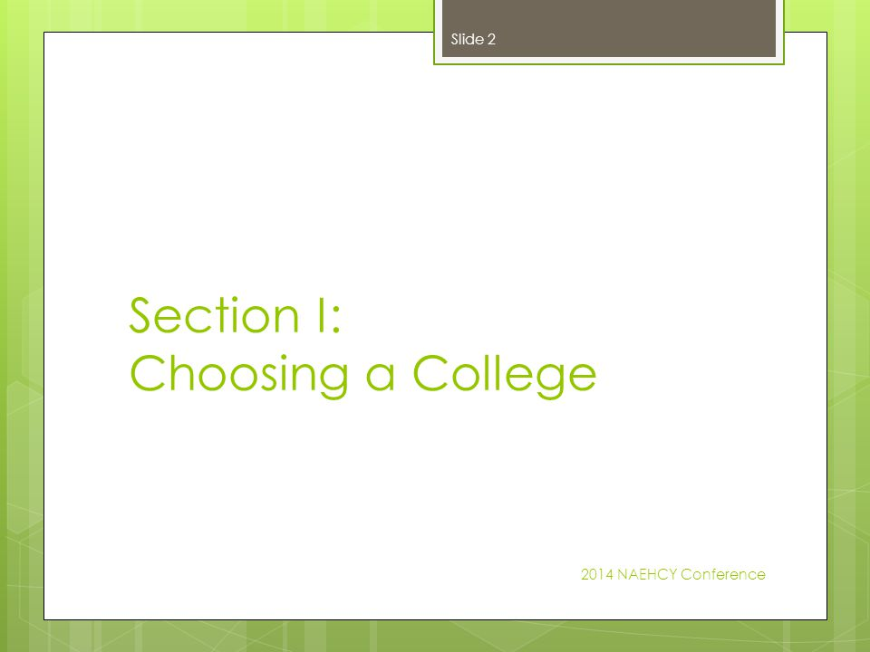 Section I: Choosing a College 2014 NAEHCY Conference Slide 2