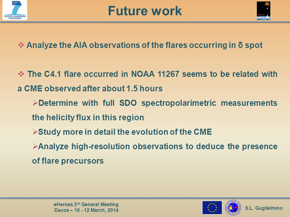 S.L. Guglielmino eHeroes 3 rd General Meeting Davos – 10 - 12 March, 2014 Future work  Analyze the AIA observations of the flares occurring in δ spot