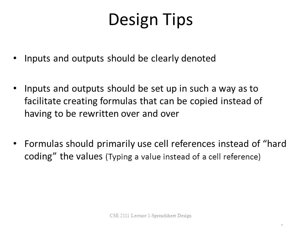 Design Tips Inputs and outputs should be clearly denoted Inputs and outputs should be set up in such a way as to facilitate creating formulas that can