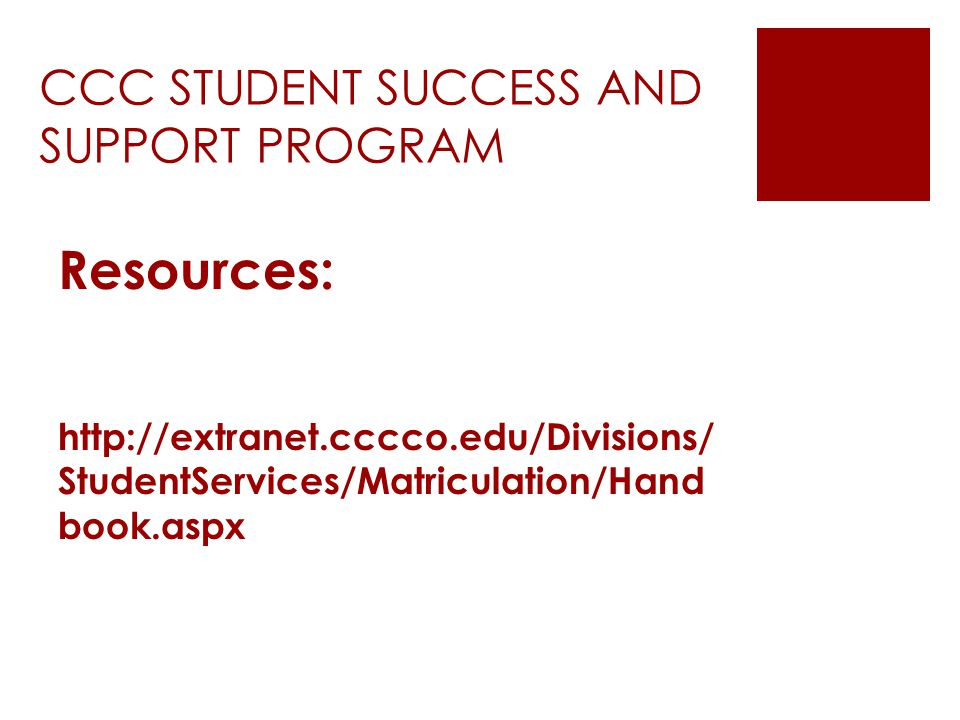 CCC STUDENT SUCCESS AND SUPPORT PROGRAM Resources: http://extranet.cccco.edu/Divisions/ StudentServices/Matriculation/Hand book.aspx