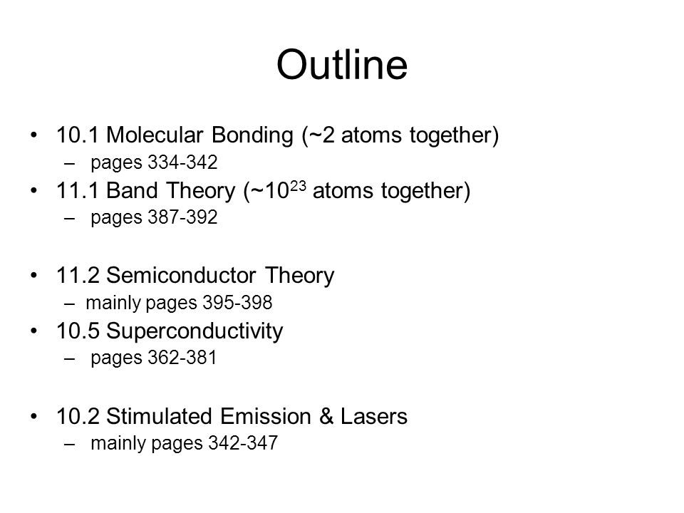 Outline 10.1 Molecular Bonding (~2 atoms together) – pages 334-342 11.1 Band Theory (~10 23 atoms together) – pages 387-392 11.2 Semiconductor Theory
