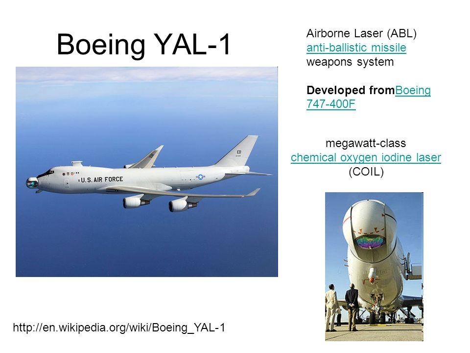 Boeing YAL-1 http://en.wikipedia.org/wiki/Boeing_YAL-1 Airborne Laser (ABL) anti-ballistic missile weapons system anti-ballistic missile Developed fro