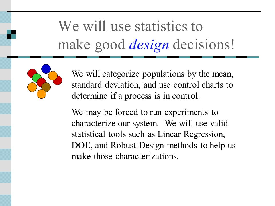 We will use statistics to make good design decisions.
