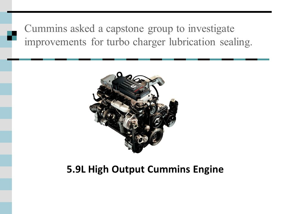 Cummins asked a capstone group to investigate improvements for turbo charger lubrication sealing.