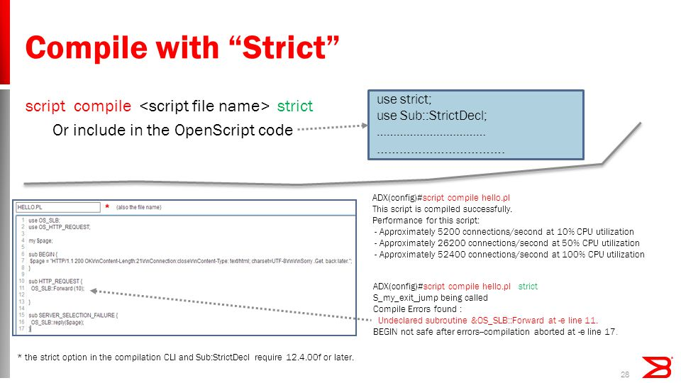 Compile with Strict 28 script compile strict Or include in the OpenScript code use strict; use Sub::StrictDecl; …………………………… …………………………….