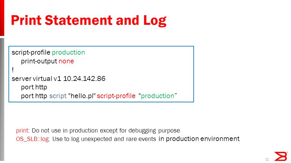 32 Print Statement and Log script-profile production print-output none .