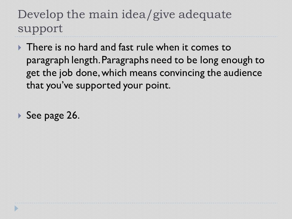 Develop the main idea/give adequate support  There is no hard and fast rule when it comes to paragraph length.