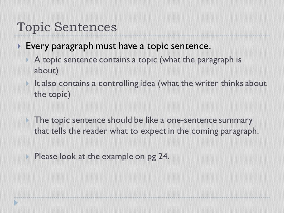 Topic Sentences  Every paragraph must have a topic sentence.