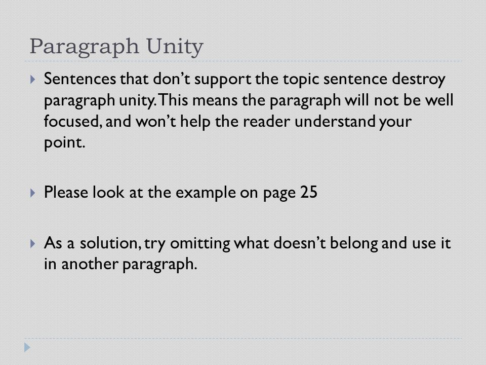 Paragraph Unity  Sentences that don't support the topic sentence destroy paragraph unity. This means the paragraph will not be well focused, and won'