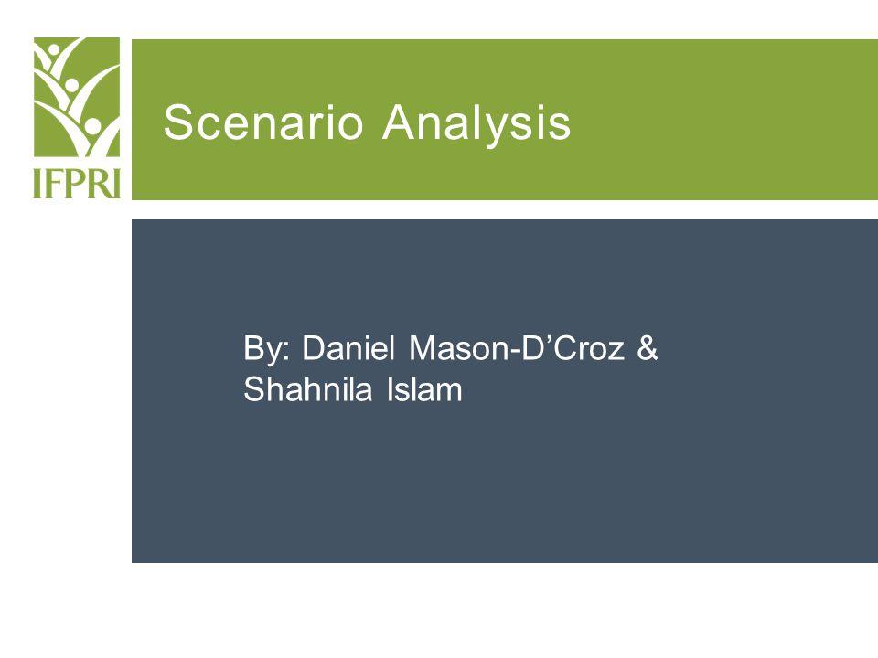 Scenario Analysis By: Daniel Mason-D'Croz & Shahnila Islam