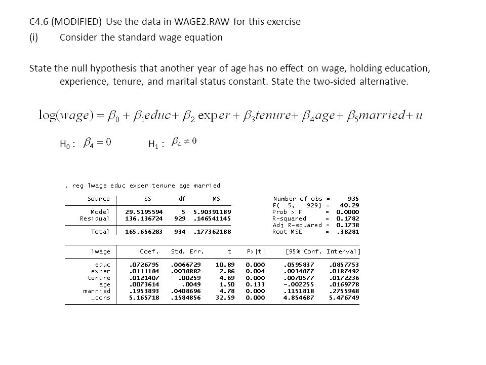 C4.6 (MODIFIED) Use the data in WAGE2.RAW for this exercise (i)Consider the standard wage equation State the null hypothesis that another year of age