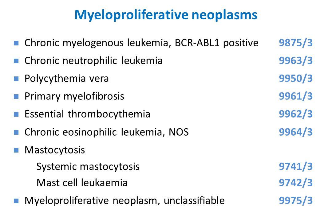 Myeloproliferative neoplasms Chronic myelogenous leukemia, BCR-ABL1 positive9875/3 Chronic neutrophilic leukemia9963/3 Polycythemia vera9950/3 Primary