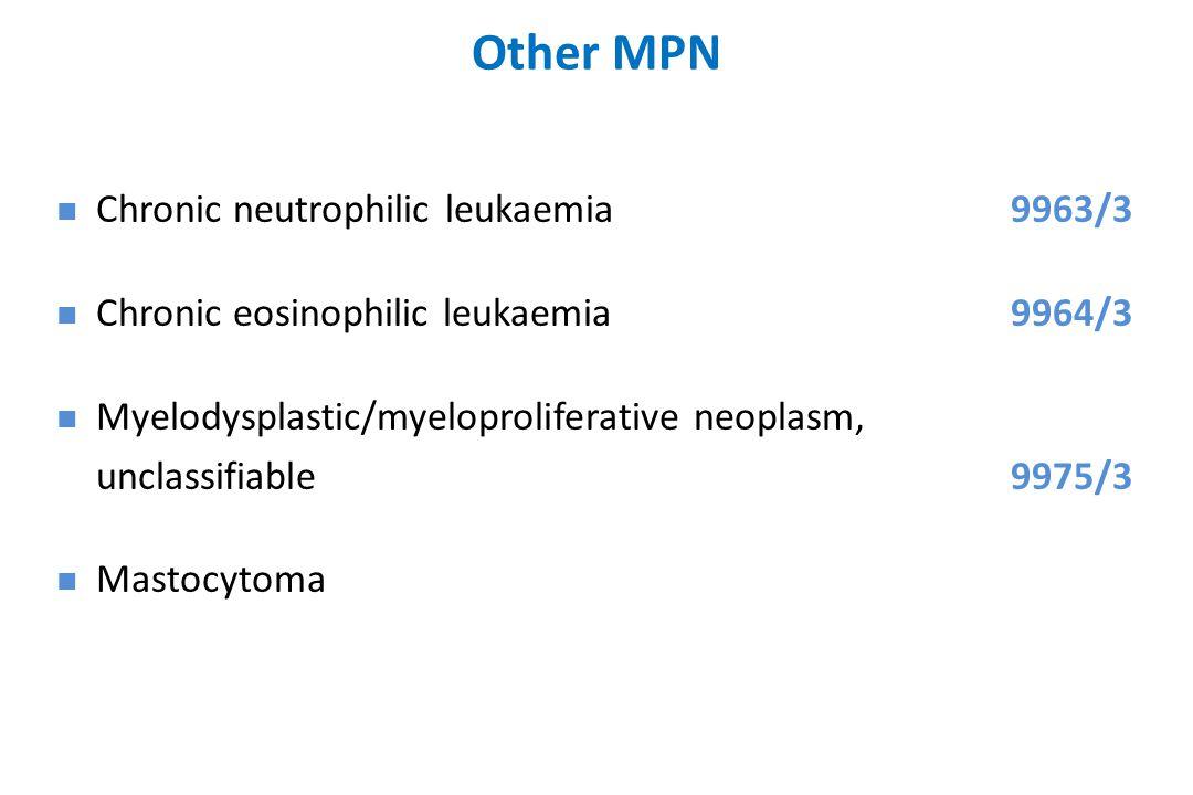 Other MPN Chronic neutrophilic leukaemia9963/3 Chronic eosinophilic leukaemia9964/3 Myelodysplastic/myeloproliferative neoplasm, unclassifiable9975/3