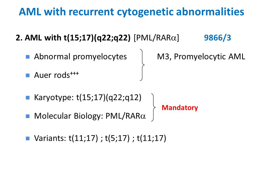 AML with recurrent cytogenetic abnormalities 2. AML with t(15;17)(q22;q22)[PML/RAR  ]9866/3 Abnormal promyelocytesM3, Promyelocytic AML Auer rods +++
