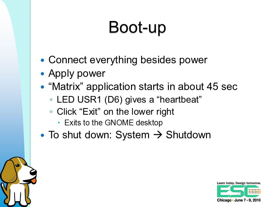 Boot-up Connect everything besides power Apply power Matrix application starts in about 45 sec ◦ LED USR1 (D6) gives a heartbeat ◦ Click Exit on the lower right  Exits to the GNOME desktop To shut down: System  Shutdown 19