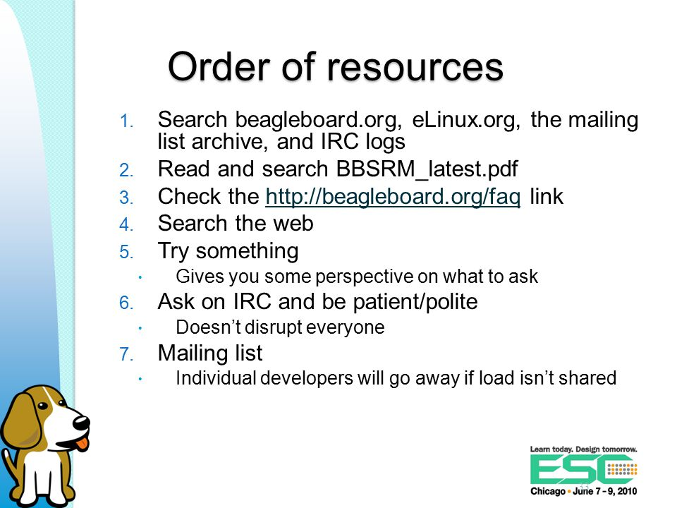 Order of resources 1. Search beagleboard.org, eLinux.org, the mailing list archive, and IRC logs 2.