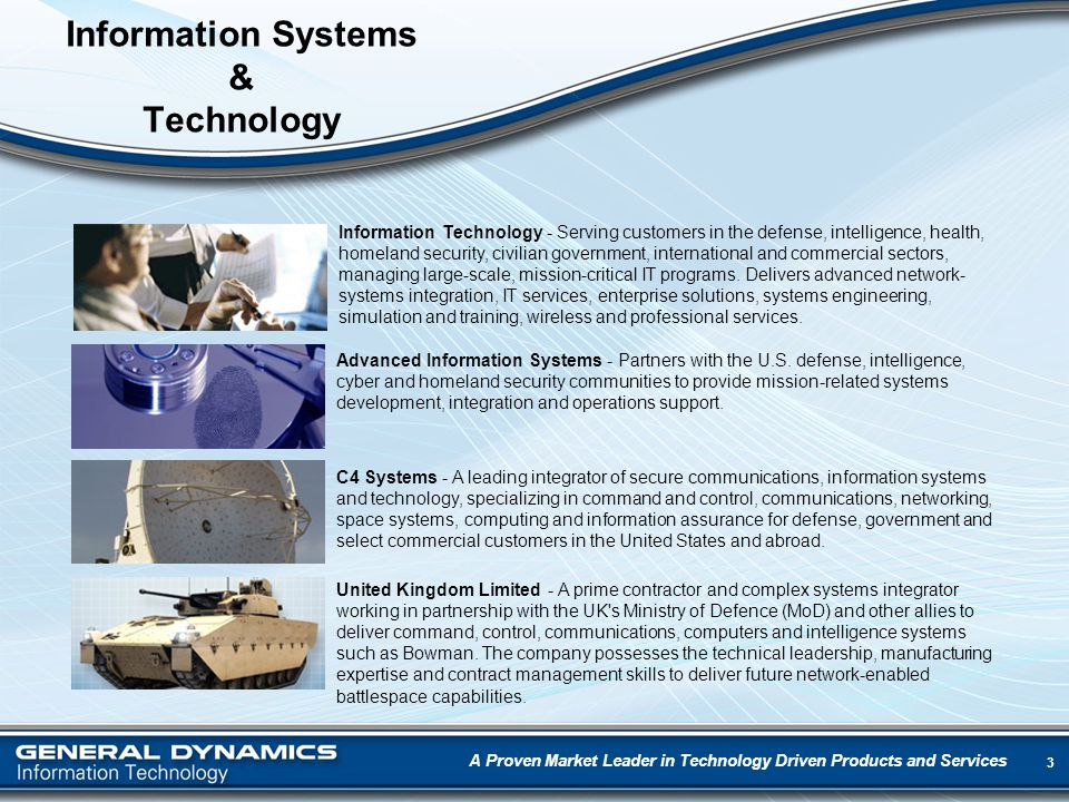 3 Information Systems & Technology A Proven Market Leader in Technology Driven Products and Services Advanced Information Systems - Partners with the U.S.