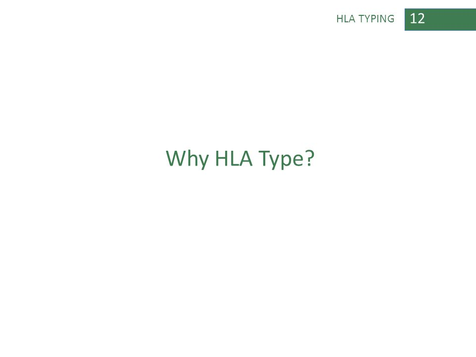 12 HLA TYPING Why HLA Type?