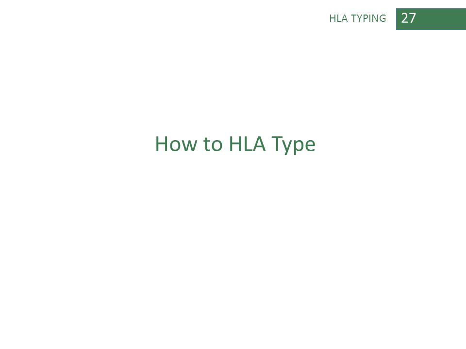 27 HLA TYPING How to HLA Type