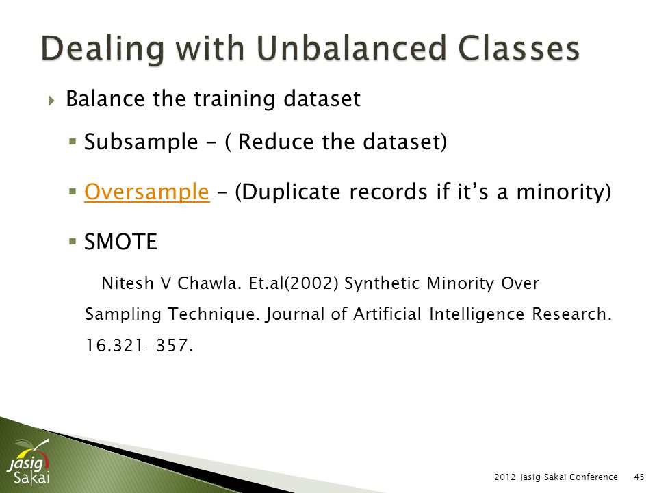  Balance the training dataset  Subsample – ( Reduce the dataset)  Oversample – (Duplicate records if it's a minority) Oversample  SMOTE Nitesh V C