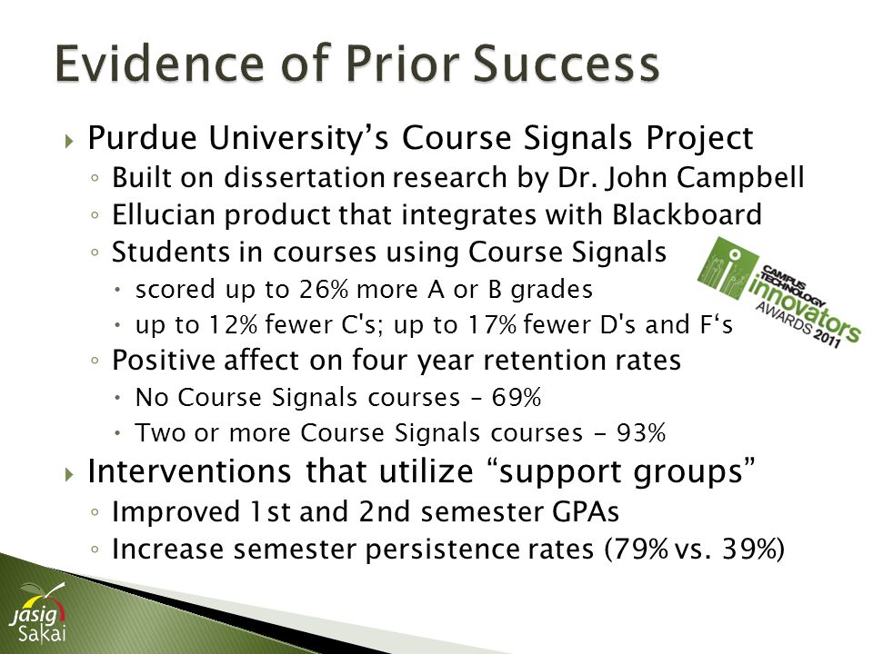  Purdue University's Course Signals Project ◦ Built on dissertation research by Dr. John Campbell ◦ Ellucian product that integrates with Blackboard