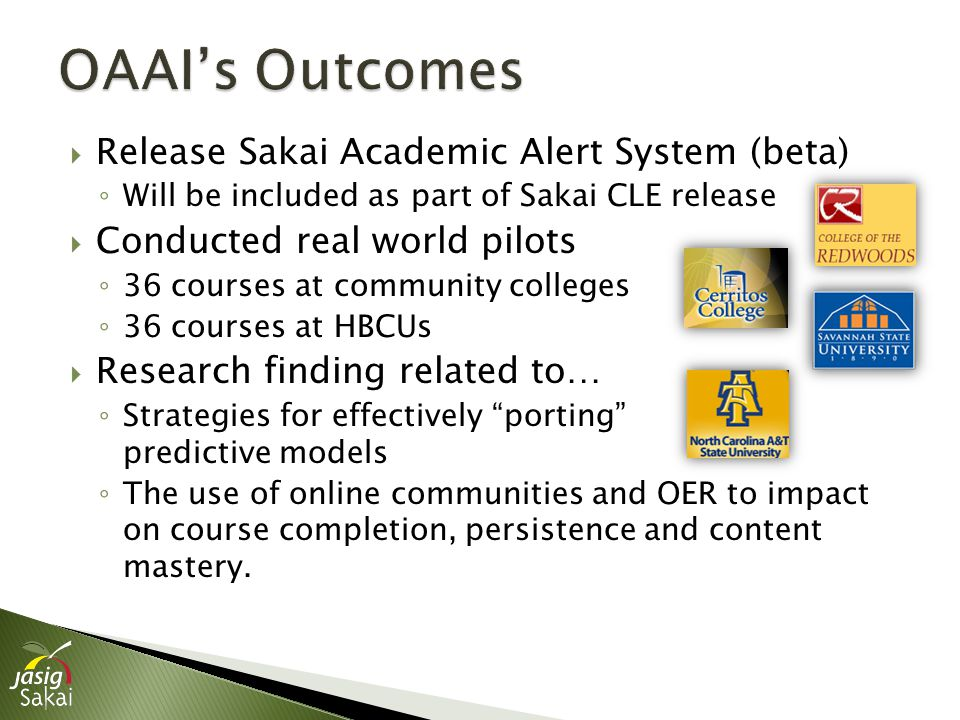  Release Sakai Academic Alert System (beta) ◦ Will be included as part of Sakai CLE release  Conducted real world pilots ◦ 36 courses at community c