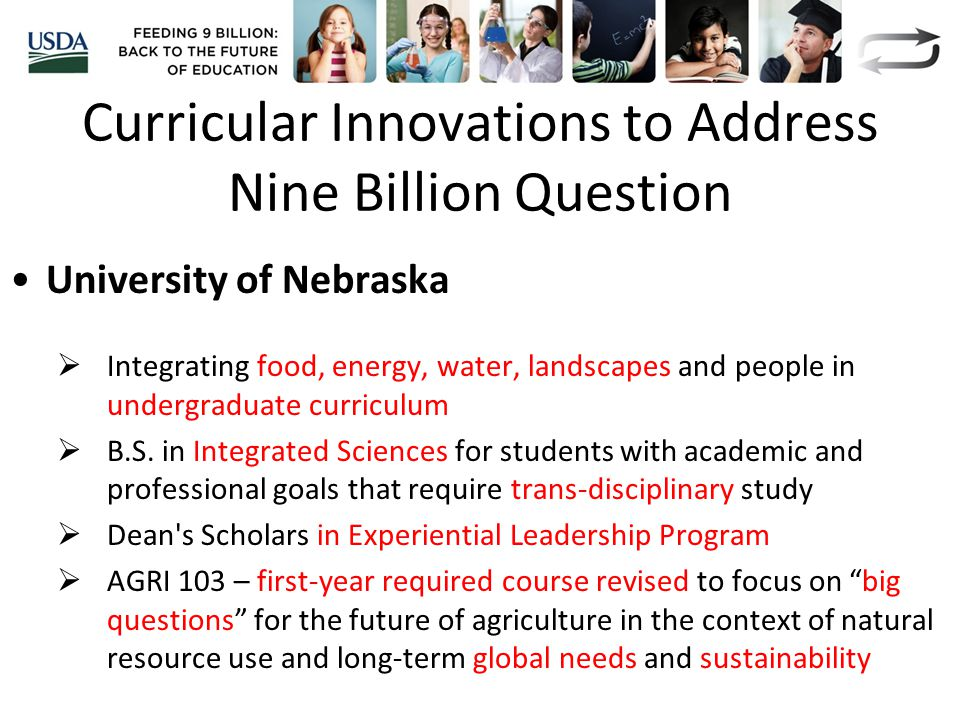 Curricular Innovations to Address Nine Billion Question University of Nebraska  Integrating food, energy, water, landscapes and people in undergraduate curriculum  B.S.