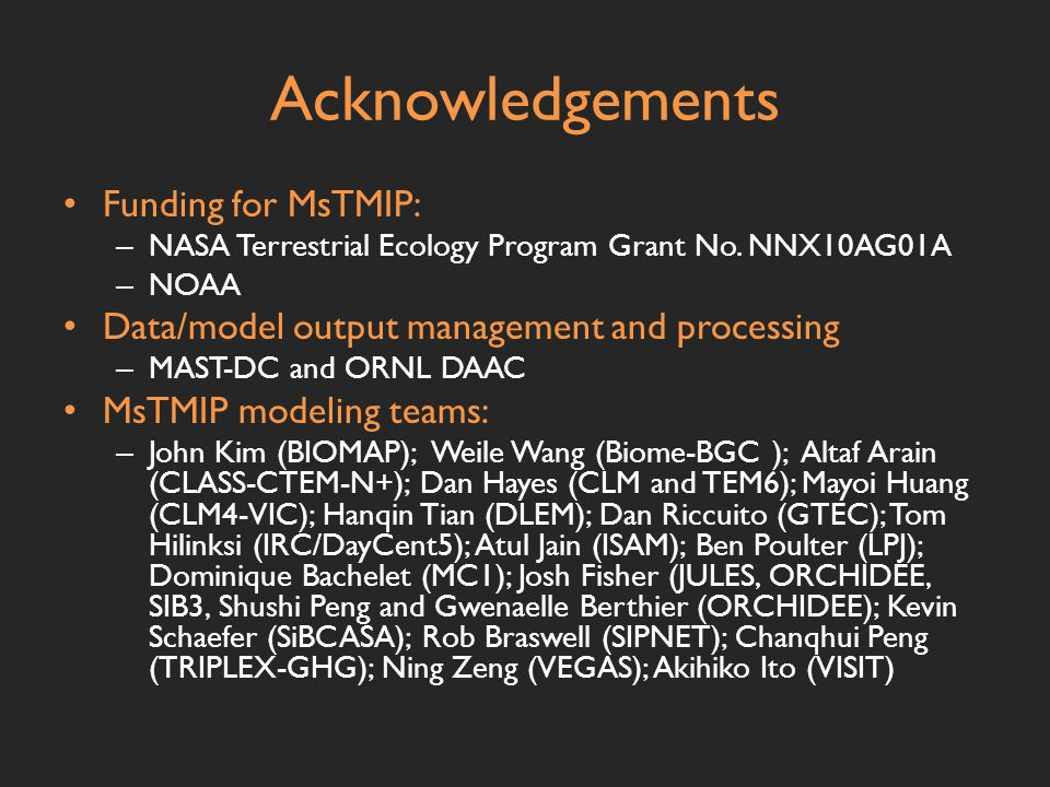 Acknowledgements Funding for MsTMIP: – NASA Terrestrial Ecology Program Grant No.