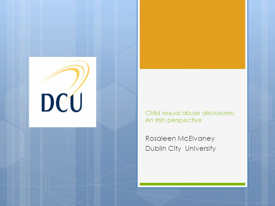 Child sexual abuse disclosures: An Irish perspective Rosaleen McElvaney Dublin City University