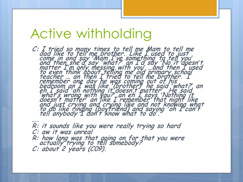 Active withholding C: I tried so many times to tell me Mam to tell me dad like to tell me brother.
