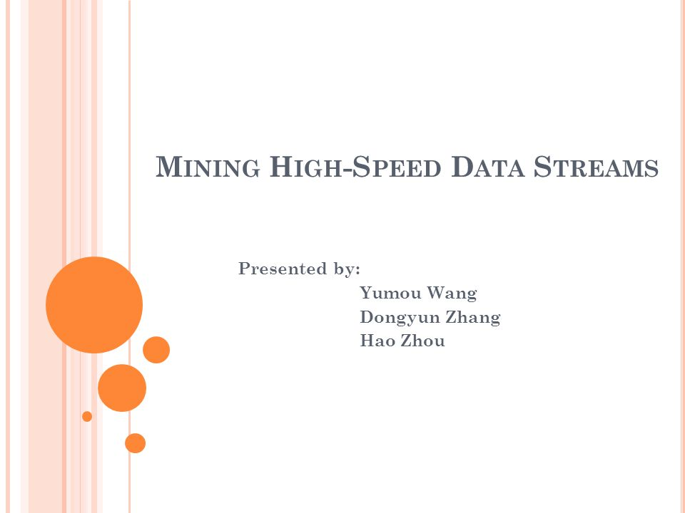 M INING H IGH -S PEED D ATA S TREAMS Presented by: Yumou Wang Dongyun Zhang Hao Zhou