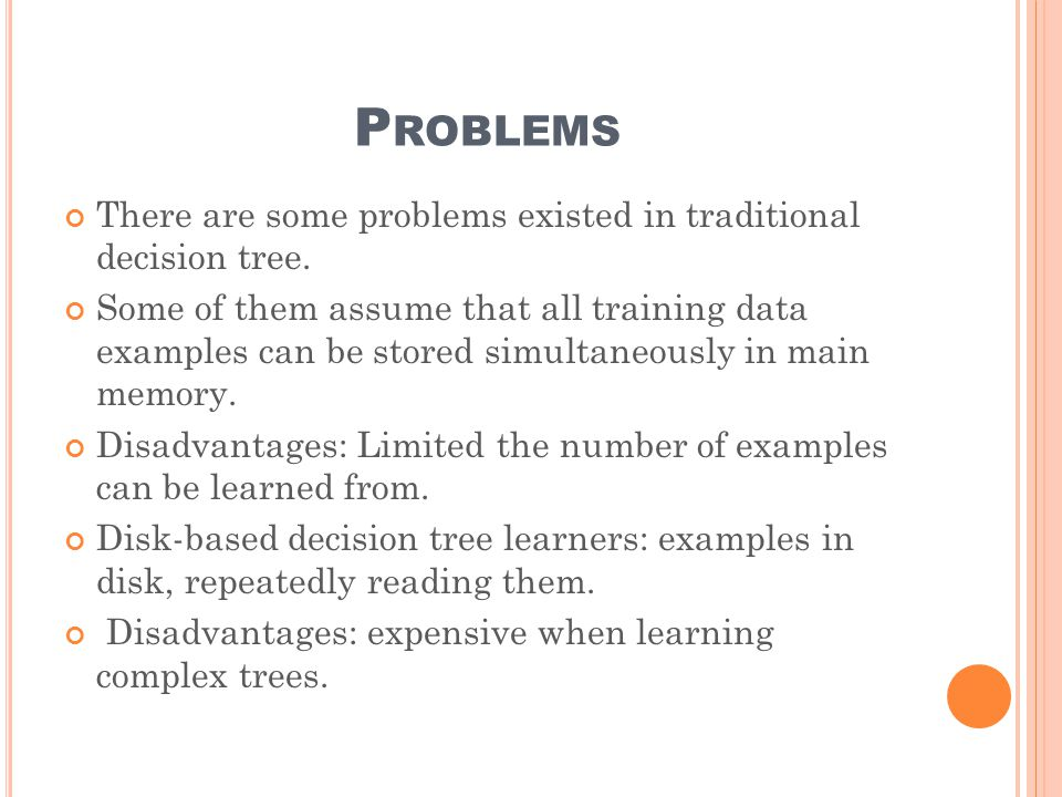 P ROBLEMS There are some problems existed in traditional decision tree.