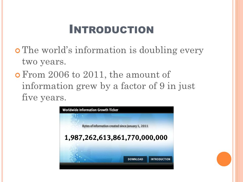 I NTRODUCTION The world's information is doubling every two years.