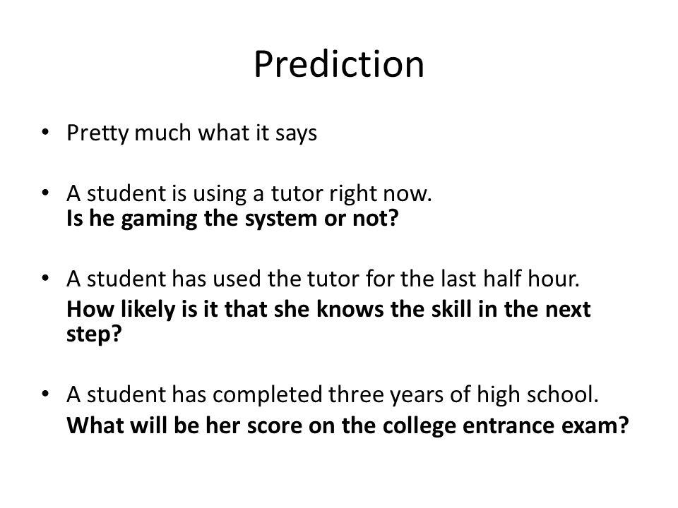 Prediction Pretty much what it says A student is using a tutor right now.