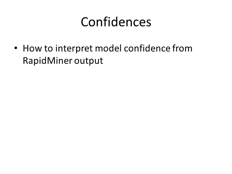 Confidences How to interpret model confidence from RapidMiner output