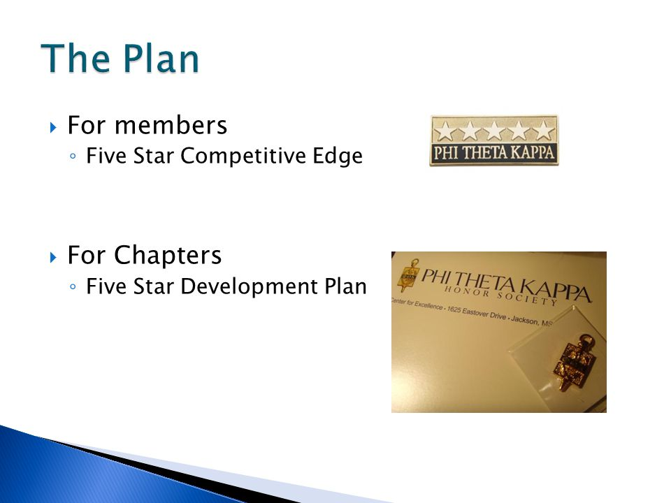  For members ◦ Five Star Competitive Edge  For Chapters ◦ Five Star Development Plan
