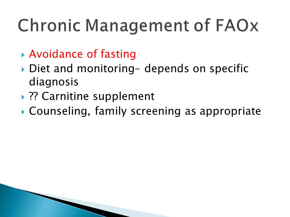  Avoidance of fasting  Diet and monitoring– depends on specific diagnosis  ?.