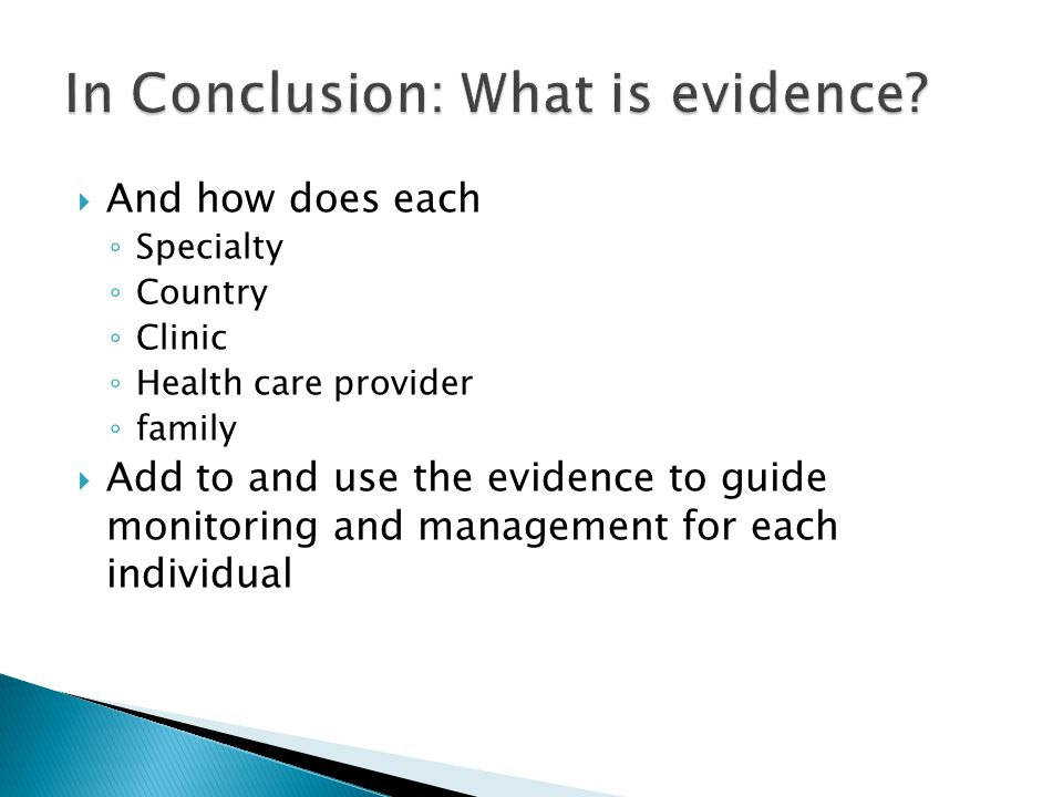  And how does each ◦ Specialty ◦ Country ◦ Clinic ◦ Health care provider ◦ family  Add to and use the evidence to guide monitoring and management for each individual
