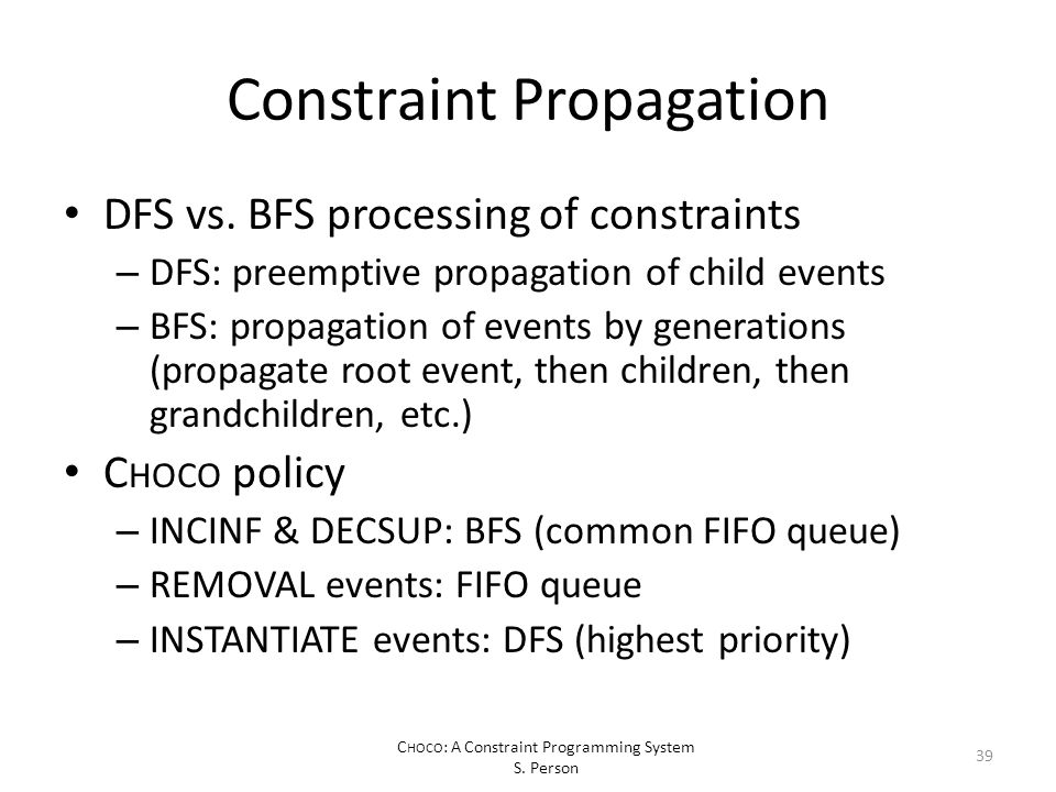 C HOCO : A Constraint Programming System S. Person Constraint Propagation DFS vs.