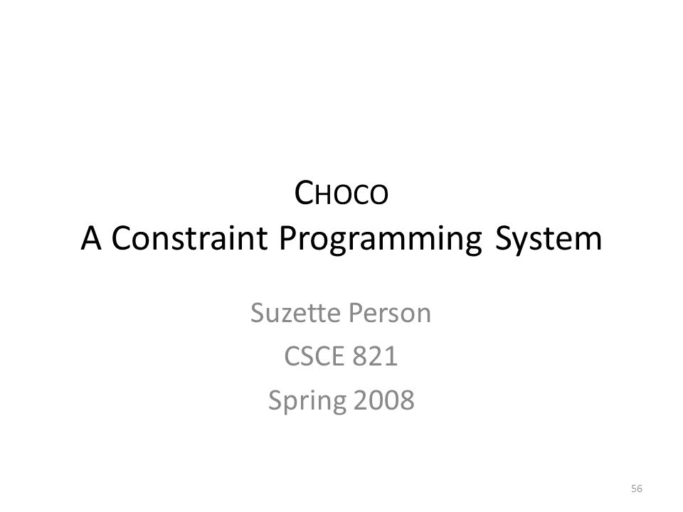 C HOCO A Constraint Programming System Suzette Person CSCE 821 Spring 2008 56